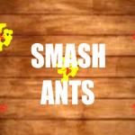 SMASH ANTS